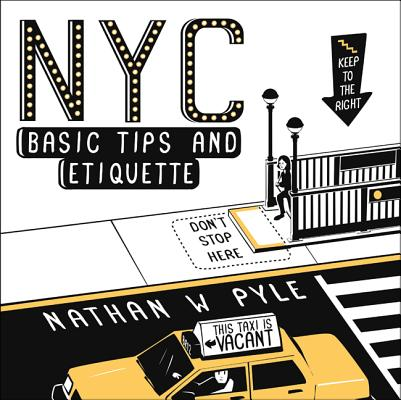 NYC Basic Tips and Etiquette By Pyle, Nathan W.