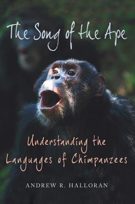 The Song of the Ape By Halloran, Andrew R., Ph.d.