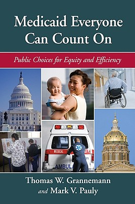 Medicaid Everyone Can Count On By Grannemann, Thomas W./ Pauly, Mark V.