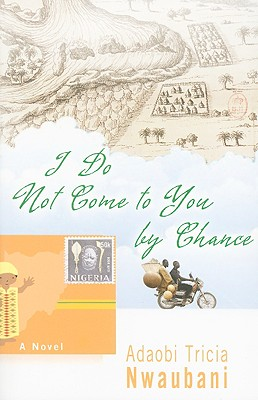 I Do Not Come to You by Chance By Nwaubani, Adaobi Tricia