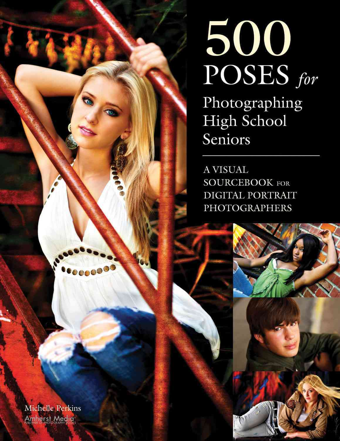 500 Poses for Photographing High School Seniors By Perkins, Michelle